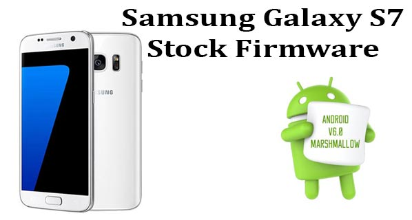 Samsung Galaxy S7 Stock Firmware for Unroot Your Device