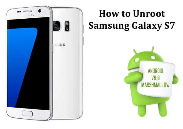 How to Unroot Galaxy S7 and Go Back to Stock Firmware